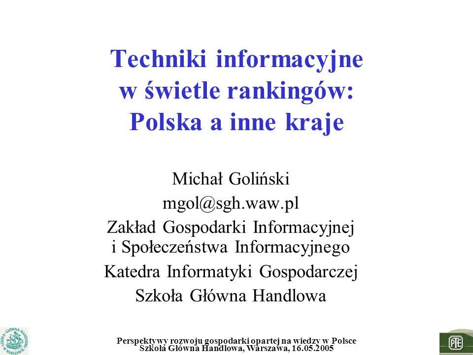 Perspektywy rozwoju gospodarki opartej na wiedzy w Polsce Szkoła Główna Handlowa, Warszawa, 16.05.2005 Techniki informacyjne w świetle rankingów: Pols