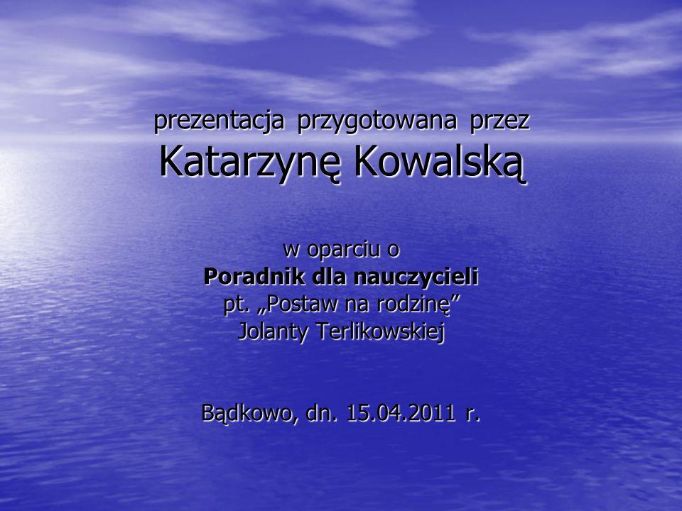 prezentacja przygotowana przez Katarzynę Kowalską w oparciu o Poradnik dla nauczycieli pt.
