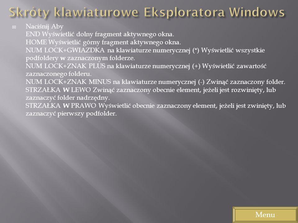 Naciśnij Aby END Wyświetlić dolny fragment aktywnego okna. HOME Wyświetlić górny fragment aktywnego okna. NUM LOCK+GWIAZDKA na klawiaturze numerycznej