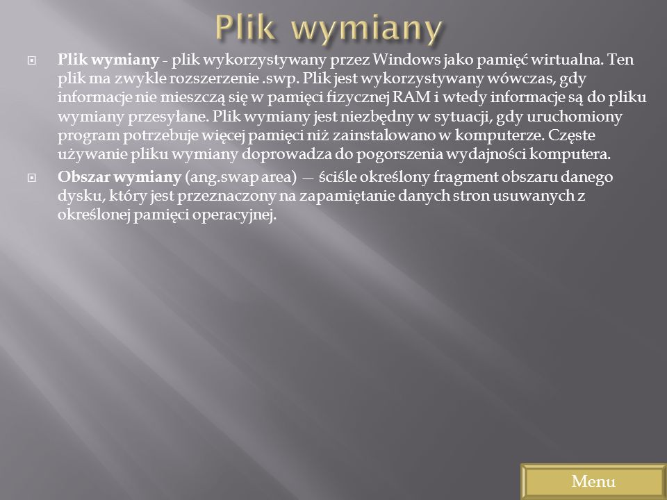 Plik wymiany - plik wykorzystywany przez Windows jako pamięć wirtualna. Ten plik ma zwykle rozszerzenie.swp. Plik jest wykorzystywany wówczas, gdy inf