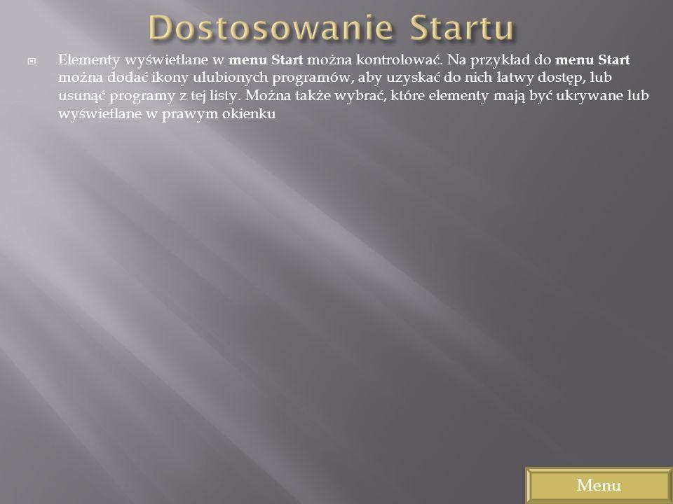 Elementy wyświetlane w menu Start można kontrolować. Na przykład do menu Start można dodać ikony ulubionych programów, aby uzyskać do nich łatwy dostę