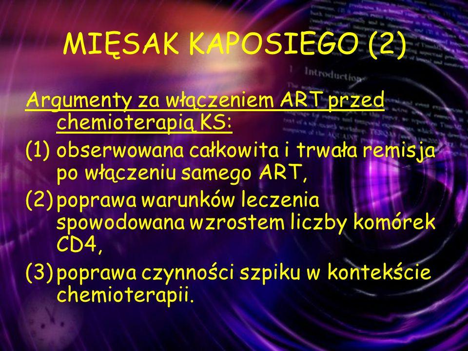 MIĘSAK KAPOSIEGO (2) Argumenty za włączeniem ART przed chemioterapią KS: (1)obserwowana całkowita i trwała remisja po włączeniu samego ART, (2)poprawa