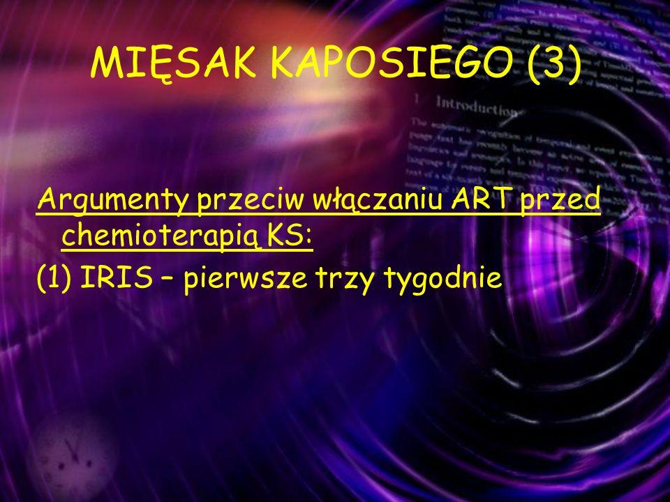 MIĘSAK KAPOSIEGO (4) Jednakowo skuteczne schematy z NNRT (EFV), jak i z PI Skuteczność chemioterapii: bez ART.: 23 – 52% z ART.: 70 – 80%