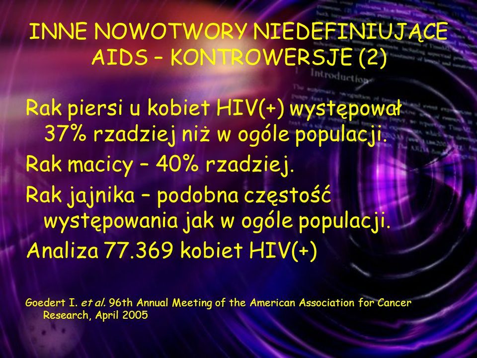 INNE NOWOTWORY NIEDEFINIUJĄCE AIDS – KONTROWERSJE (2) Rak piersi u kobiet HIV(+) występował 37% rzadziej niż w ogóle populacji. Rak macicy – 40% rzadz