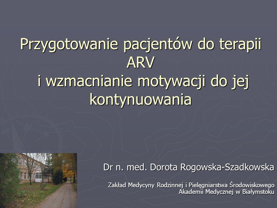 Przygotowanie pacjentów do terapii ARV i wzmacnianie motywacji do jej kontynuowania Dr n. med. Dorota Rogowska-Szadkowska Zakład Medycyny Rodzinnej i