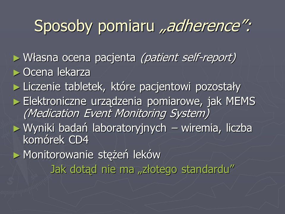 Sposoby pomiaru adherence: Własna ocena pacjenta (patient self-report) Własna ocena pacjenta (patient self-report) Ocena lekarza Ocena lekarza Liczeni