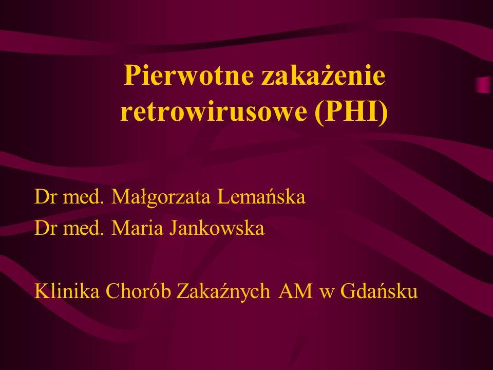 Pierwotne zakażenie retrowirusowe (PHI) Dr med. Małgorzata Lemańska Dr med. Maria Jankowska Klinika Chorób Zakaźnych AM w Gdańsku