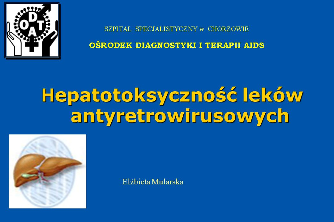 H epatotoksyczność leków antyretrowirusowych H epatotoksyczność leków antyretrowirusowych Elżbieta Mularska