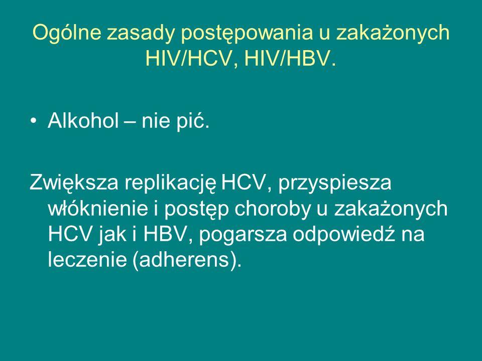 Ogólne zasady postępowania u zakażonych HIV/HCV, HIV/HBV. Alkohol – nie pić. Zwiększa replikację HCV, przyspiesza włóknienie i postęp choroby u zakażo