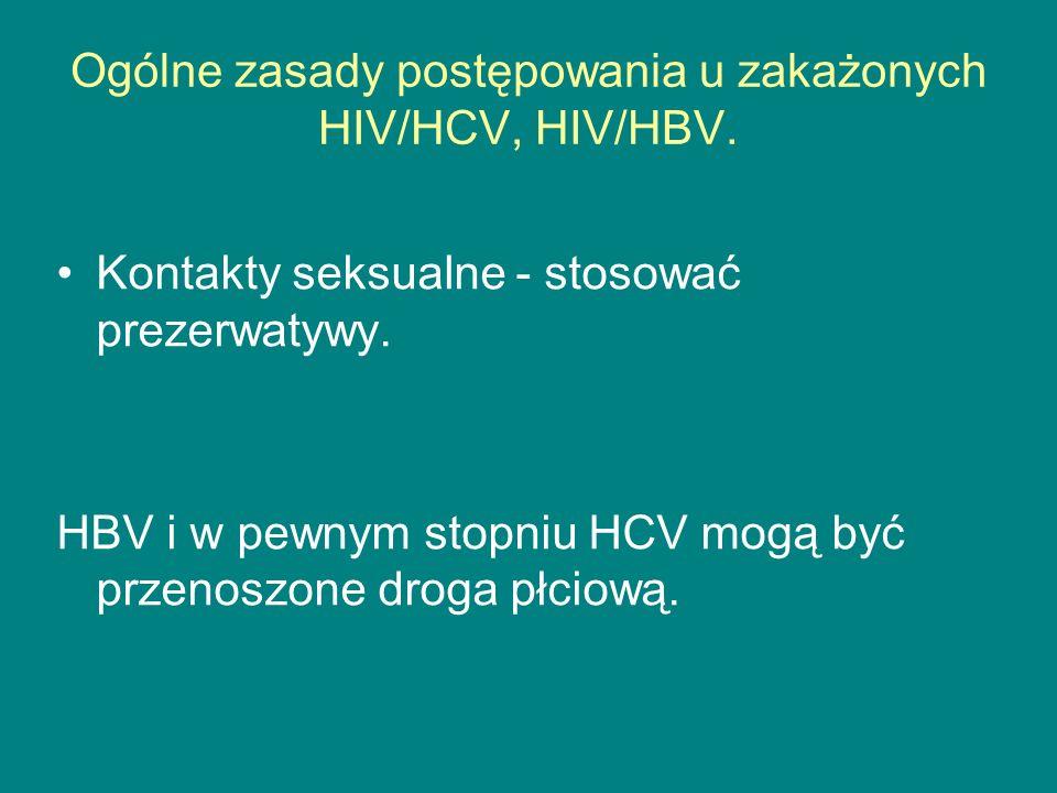 Ogólne zasady postępowania u zakażonych HIV/HCV, HIV/HBV. Kontakty seksualne - stosować prezerwatywy. HBV i w pewnym stopniu HCV mogą być przenoszone