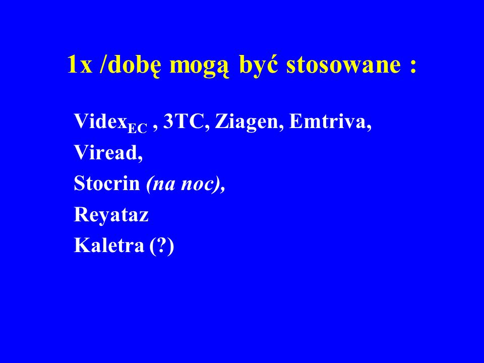 Nie należy stosować łącznie ZDV+ D4T (antagonizm), D4T + DDI (toksyczność), 3TC+FTC (~te same leki), EFV+NVP, ATV+IDV –(hyperbilirubinemia), APV lub f-APV + LPV/r ( poziomy obu leków), APV + f-APV (~te same leki).
