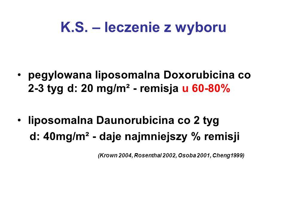 K.S. – leczenie z wyboru pegylowana liposomalna Doxorubicina co 2-3 tyg d: 20 mg/m² - remisja u 60-80% liposomalna Daunorubicina co 2 tyg d: 40mg/m² -
