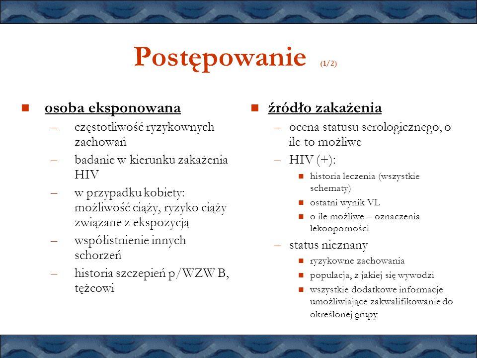 Postępowanie (1/2) osoba eksponowana –częstotliwość ryzykownych zachowań –badanie w kierunku zakażenia HIV –w przypadku kobiety: możliwość ciąży, ryzy