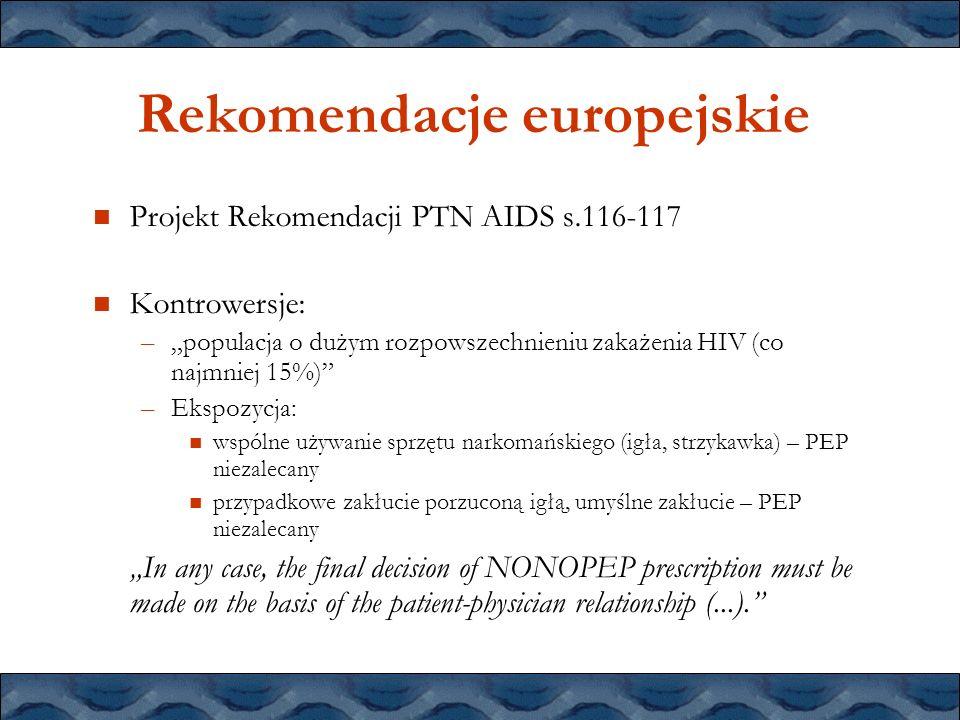 Rekomendacje europejskie Projekt Rekomendacji PTN AIDS s.116-117 Kontrowersje: –populacja o dużym rozpowszechnieniu zakażenia HIV (co najmniej 15%) –E
