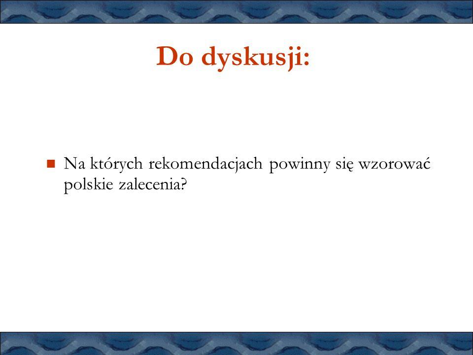 Do dyskusji: Na których rekomendacjach powinny się wzorować polskie zalecenia?