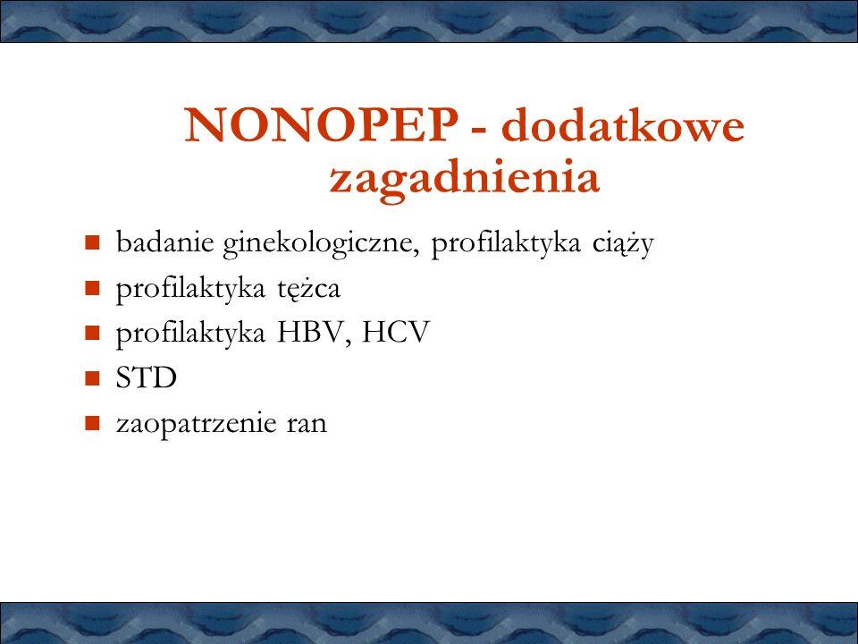 NONOPEP - dodatkowe zagadnienia badanie ginekologiczne, profilaktyka ciąży profilaktyka tężca profilaktyka HBV, HCV STD zaopatrzenie ran