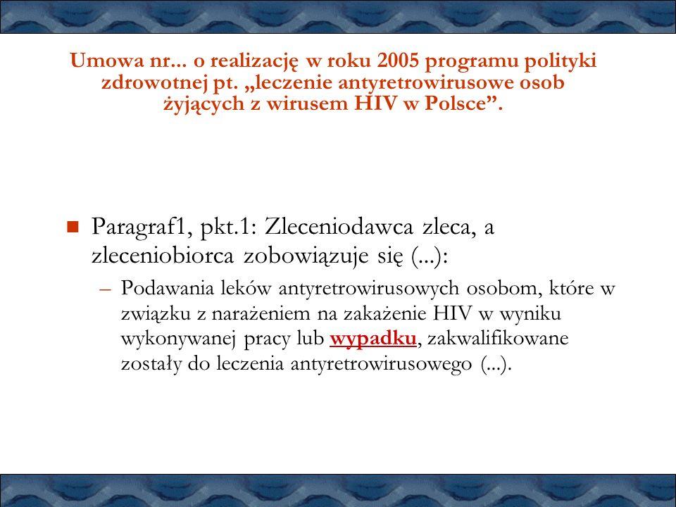 Umowa nr... o realizację w roku 2005 programu polityki zdrowotnej pt. leczenie antyretrowirusowe osob żyjących z wirusem HIV w Polsce. Paragraf1, pkt.