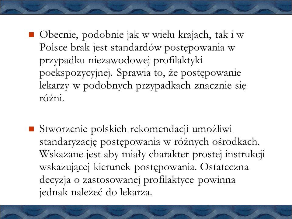 Obecnie, podobnie jak w wielu krajach, tak i w Polsce brak jest standardów postępowania w przypadku niezawodowej profilaktyki poekspozycyjnej. Sprawia