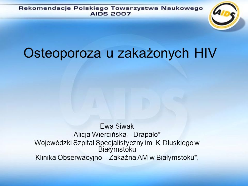 Osteoporoza u zakażonych HIV- dane literaturowe Osteoporosis in HIV-infected subjects: a combined effect of highly active antiretroviral therapy and HIV itself.