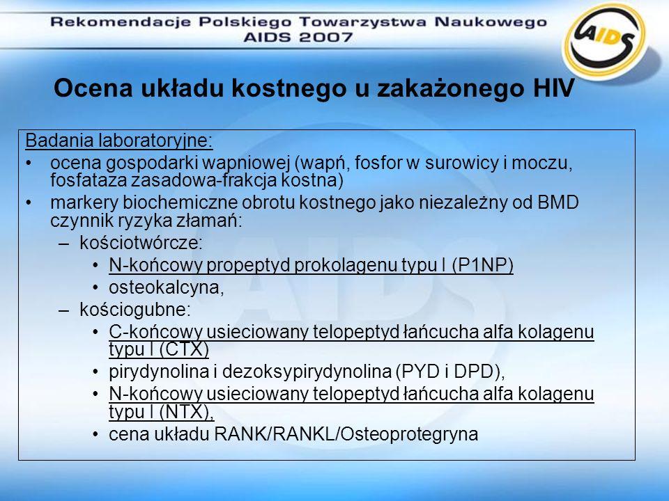 Ocena układu kostnego u zakażonego HIV Badania laboratoryjne: ocena gospodarki wapniowej (wapń, fosfor w surowicy i moczu, fosfataza zasadowa-frakcja