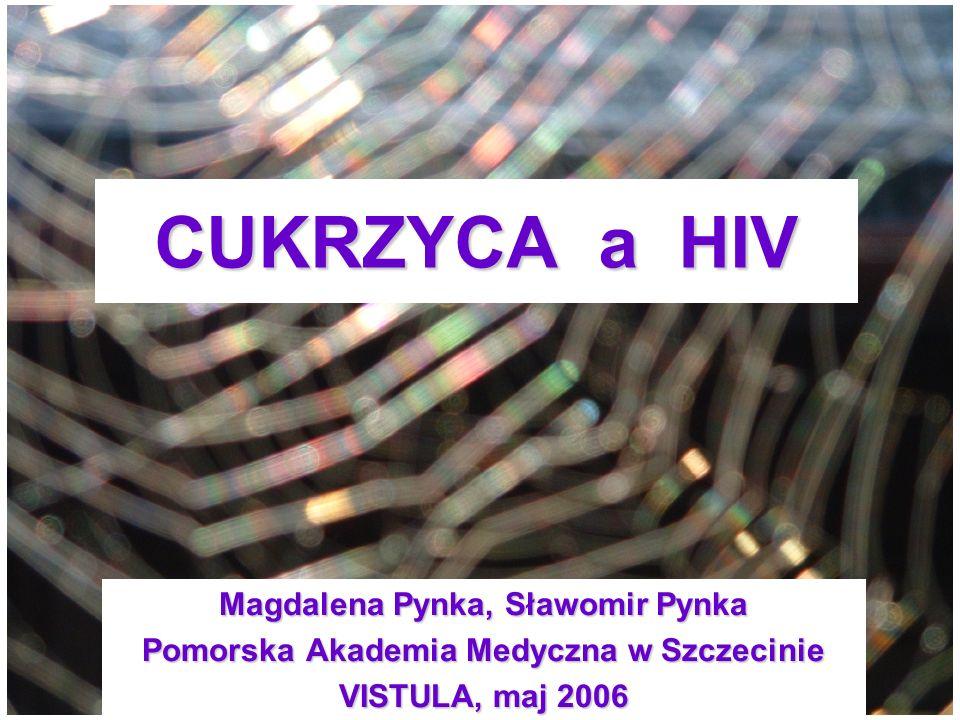 CUKRZYCA a HIV Magdalena Pynka, Sławomir Pynka Pomorska Akademia Medyczna w Szczecinie VISTULA, maj 2006