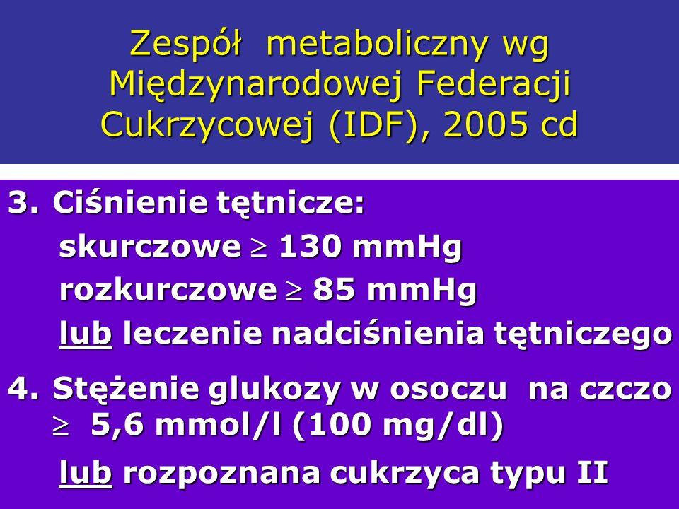 Zespół metaboliczny wg Międzynarodowej Federacji Cukrzycowej (IDF), 2005 cd 3.Ciśnienie tętnicze: skurczowe 130 mmHg skurczowe 130 mmHg rozkurczowe 85