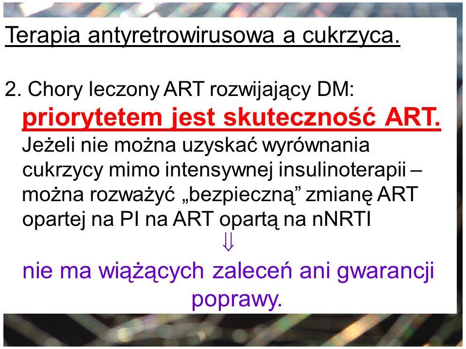 Terapia antyretrowirusowa a cukrzyca. 2. Chory leczony ART rozwijający DM: priorytetem jest skuteczność ART. Jeżeli nie można uzyskać wyrównania cukrz