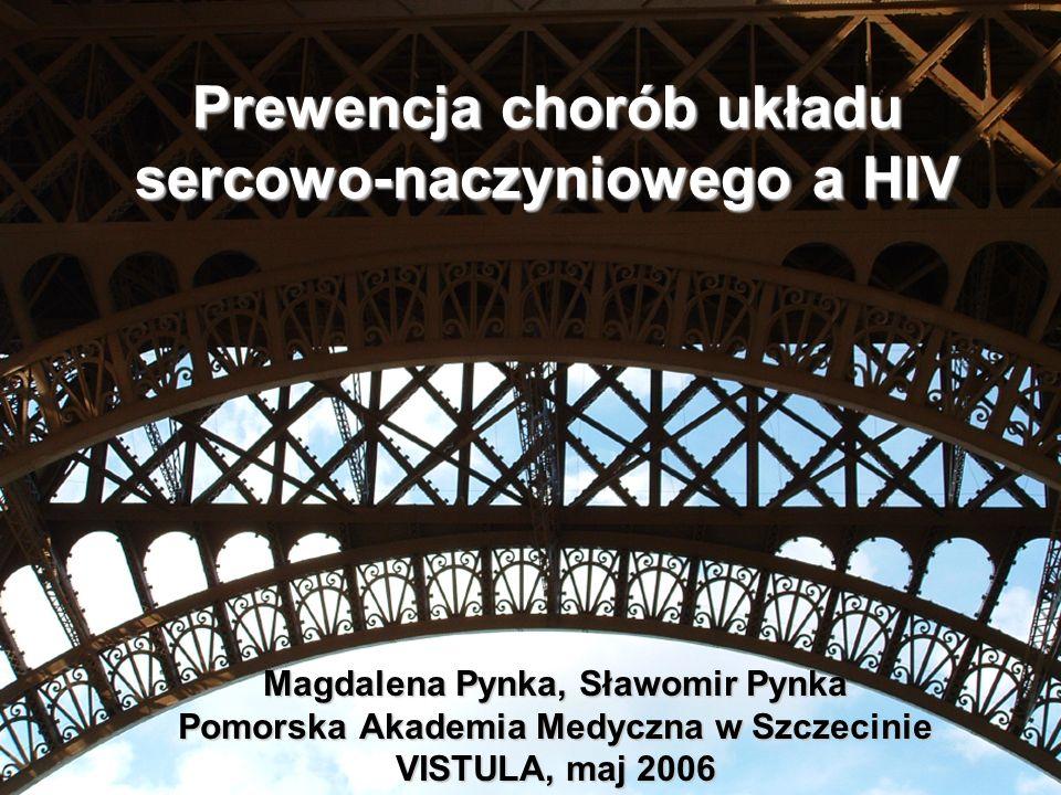Prewencja chorób układu sercowo-naczyniowego a HIV Magdalena Pynka, Sławomir Pynka Pomorska Akademia Medyczna w Szczecinie VISTULA, maj 2006