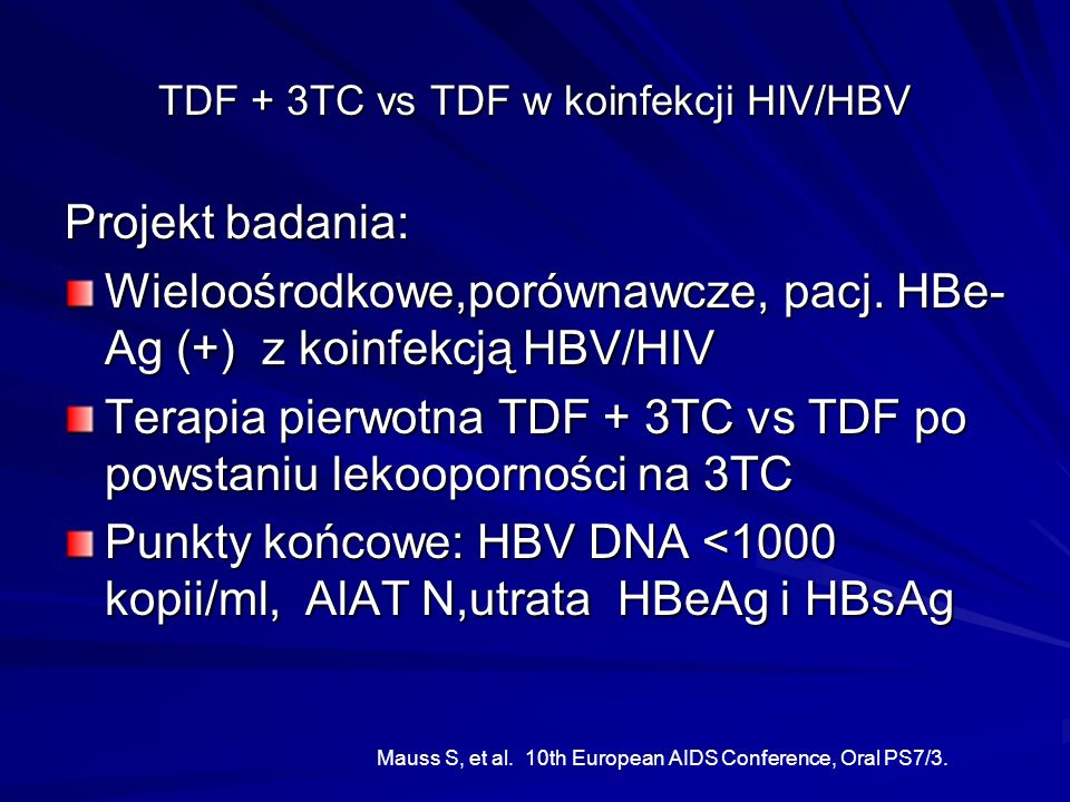 TDF + 3TC vs TDF w koinfekcji HIV/HBV Projekt badania: Wieloośrodkowe,porównawcze, pacj. HBe- Ag (+) z koinfekcją HBV/HIV Terapia pierwotna TDF + 3TC