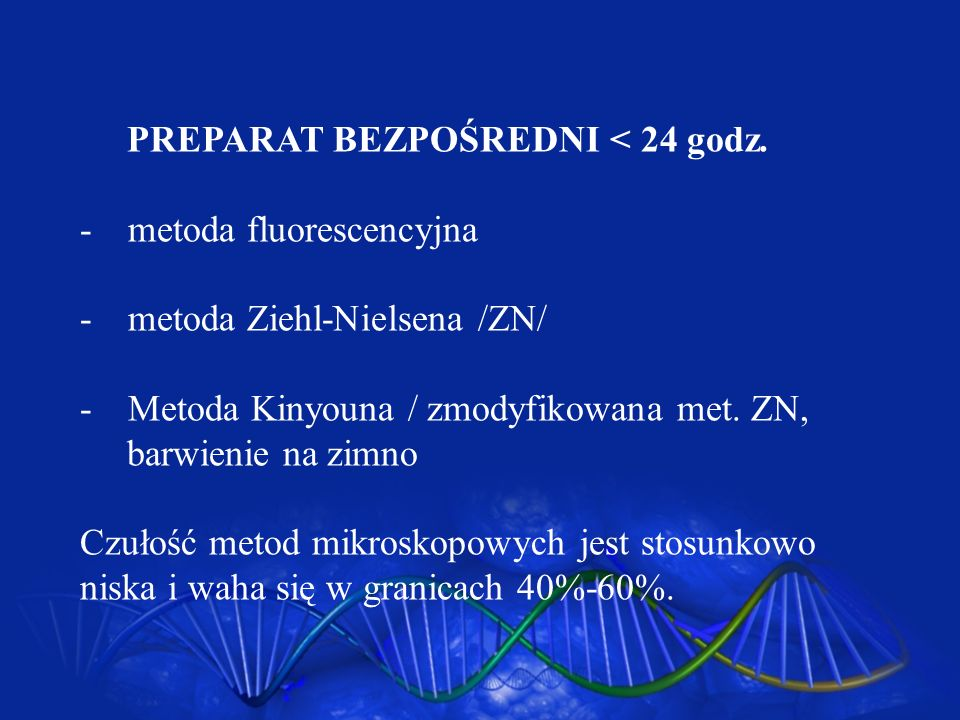 PREPARAT BEZPOŚREDNI < 24 godz. -metoda fluorescencyjna -metoda Ziehl-Nielsena /ZN/ -Metoda Kinyouna / zmodyfikowana met. ZN, barwienie na zimno Czuło