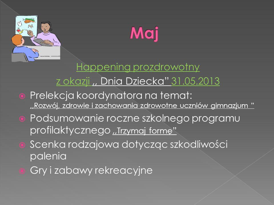 Happening prozdrowotny z okazji,, Dnia Dziecka 31.05.2013 Prelekcja koordynatora na temat:,,Rozwój, zdrowie i zachowania zdrowotne uczniów gimnazjum P