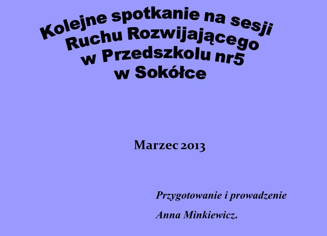 Przygotowanie i prowadzenie Anna Minkiewicz. Marzec 2013