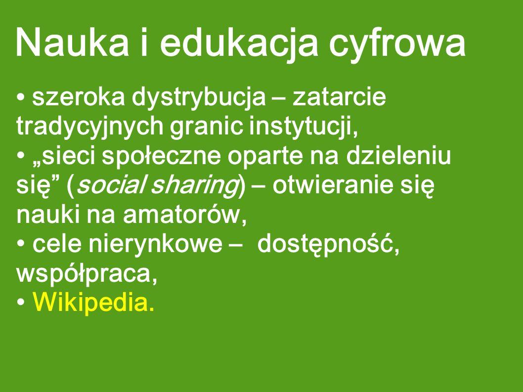 Nauka i edukacja cyfrowa szeroka dystrybucja – zatarcie tradycyjnych granic instytucji, sieci społeczne oparte na dzieleniu się (social sharing) – otw