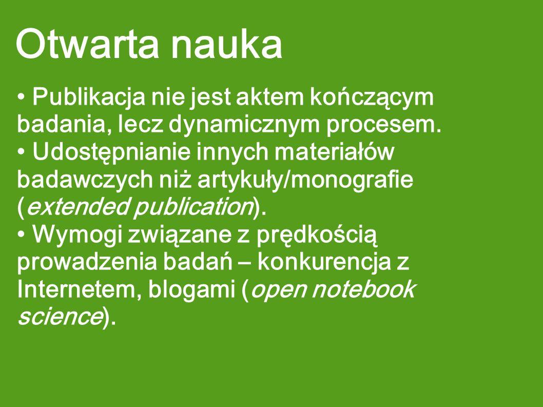 Otwarta nauka Publikacja nie jest aktem kończącym badania, lecz dynamicznym procesem. Udostępnianie innych materiałów badawczych niż artykuły/monograf
