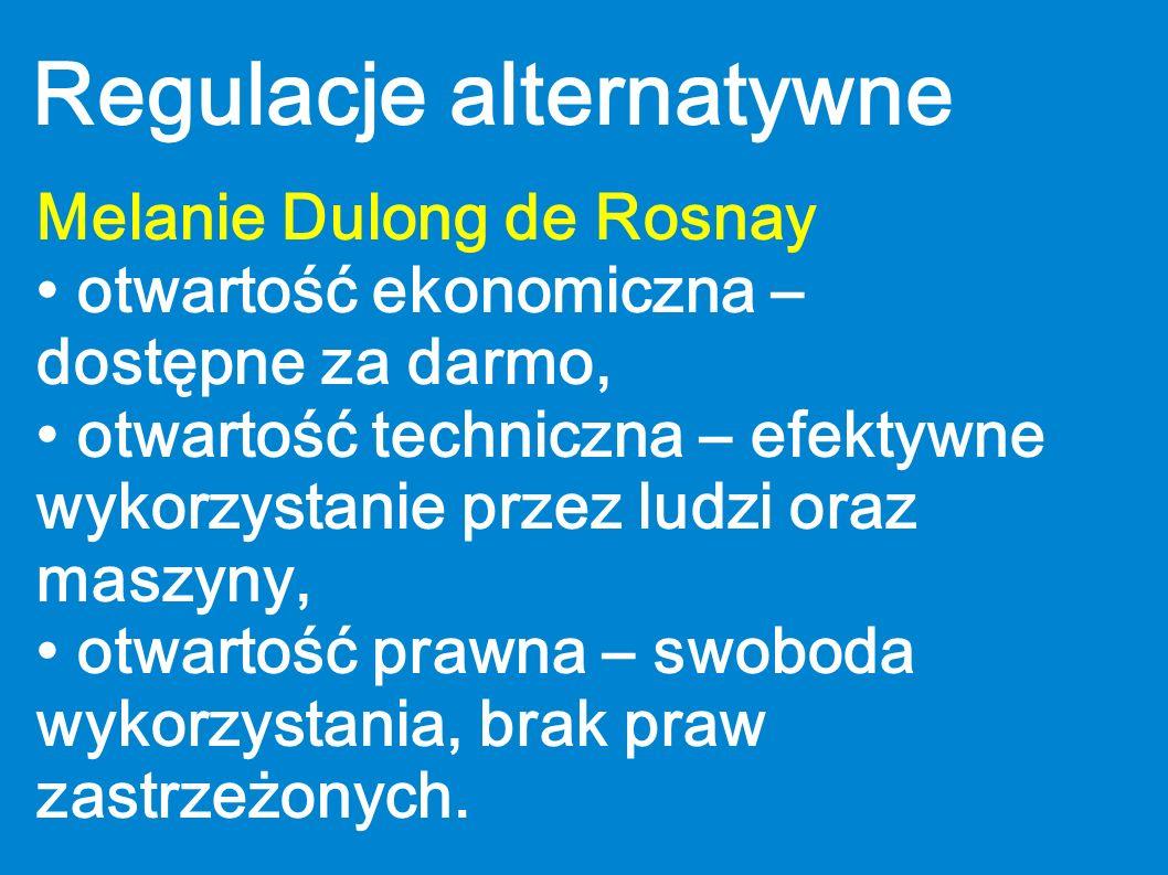 Regulacje alternatywne Melanie Dulong de Rosnay otwartość ekonomiczna – dostępne za darmo, otwartość techniczna – efektywne wykorzystanie przez ludzi