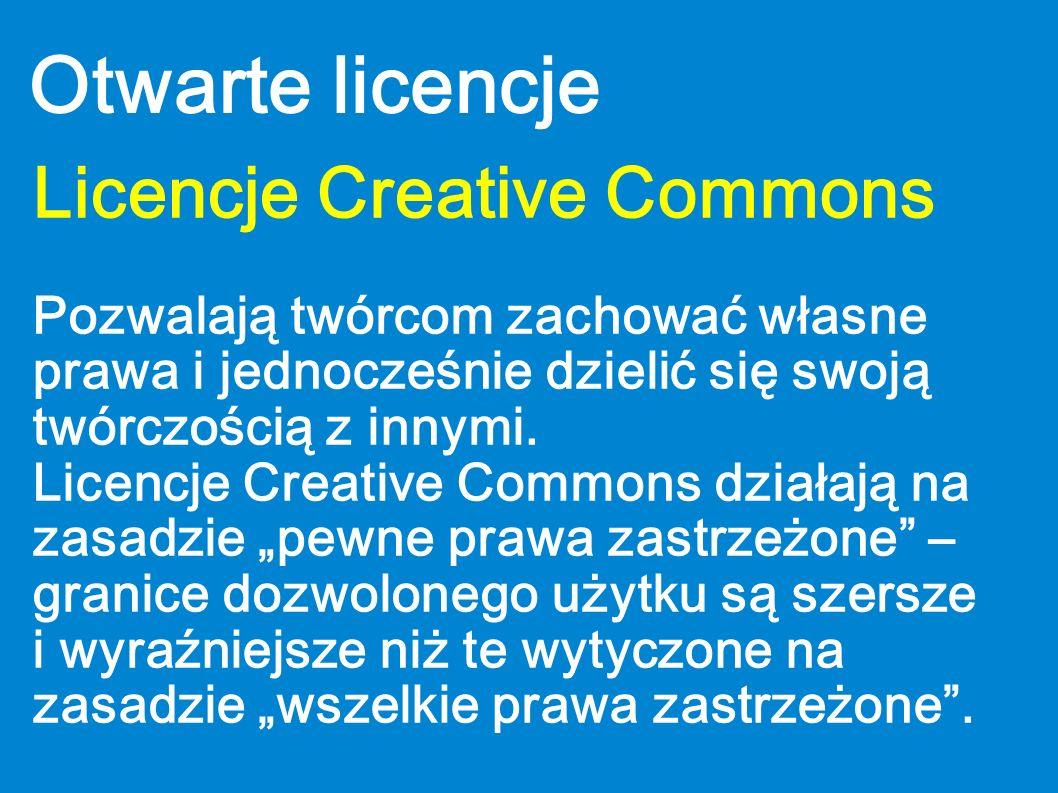 Otwarte licencje Licencje Creative Commons Pozwalają twórcom zachować własne prawa i jednocześnie dzielić się swoją twórczością z innymi. Licencje Cre