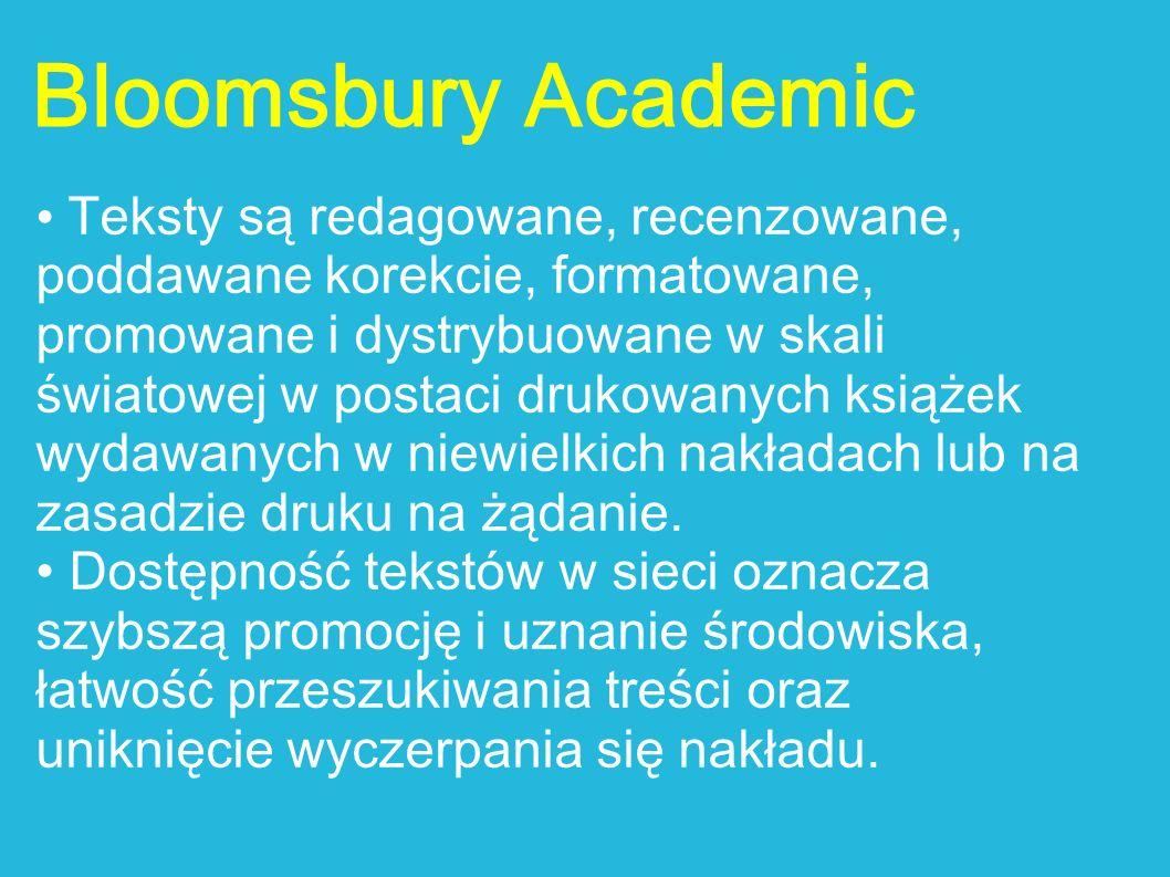 Bloomsbury Academic Teksty są redagowane, recenzowane, poddawane korekcie, formatowane, promowane i dystrybuowane w skali światowej w postaci drukowan