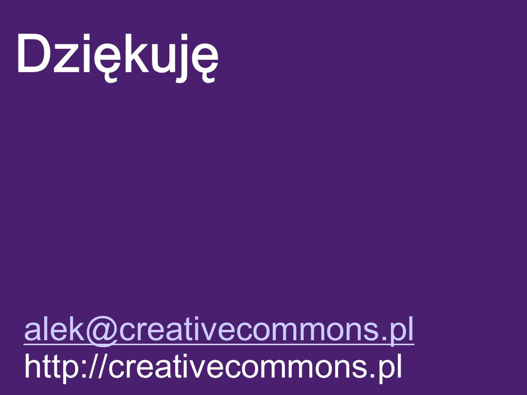 Dziękuję alek@creativecommons.pl http://creativecommons.pl