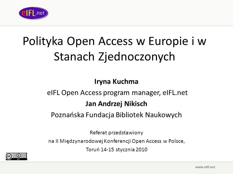 Polityka Open Access w Europie i w Stanach Zjednoczonych Iryna Kuchma eIFL Open Access program manager, eIFL.net Jan Andrzej Nikisch Poznańska Fundacj