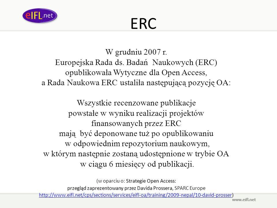 ERC W grudniu 2007 r. Europejska Rada ds. Badań Naukowych (ERC) opublikowała Wytyczne dla Open Access, a Rada Naukowa ERC ustaliła następującą pozycję