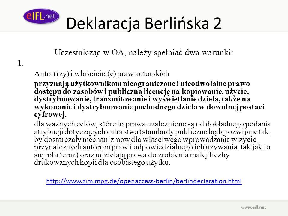 Deklaracja Berlińska 2 Uczestnicząc w OA, należy spełniać dwa warunki: 1. Autor(rzy) i właściciel(e) praw autorskich przyznają użytkownikom nieogranic