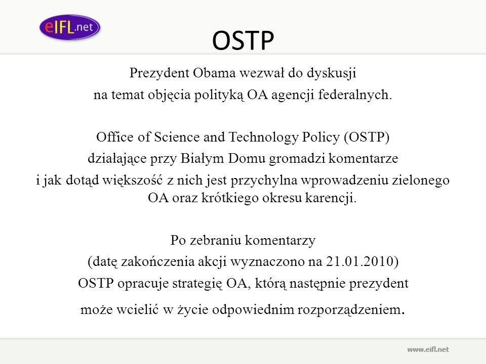 OSTP Prezydent Obama wezwał do dyskusji na temat objęcia polityką OA agencji federalnych. Office of Science and Technology Policy (OSTP) działające pr