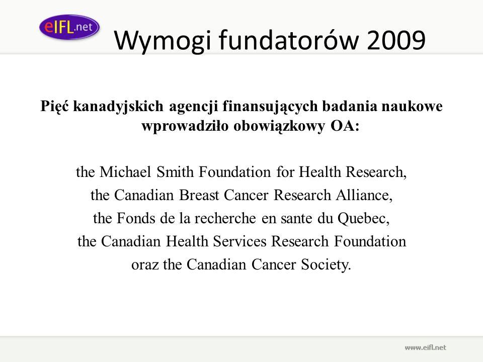 Wymogi fundatorów 2009 Pięć kanadyjskich agencji finansujących badania naukowe wprowadziło obowiązkowy OA: the Michael Smith Foundation for Health Res