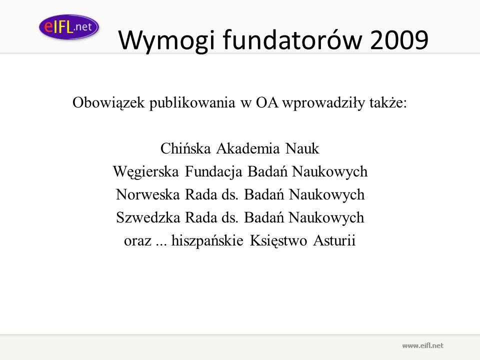 Wymogi fundatorów 2009 Obowiązek publikowania w OA wprowadziły także: Chińska Akademia Nauk Węgierska Fundacja Badań Naukowych Norweska Rada ds. Badań