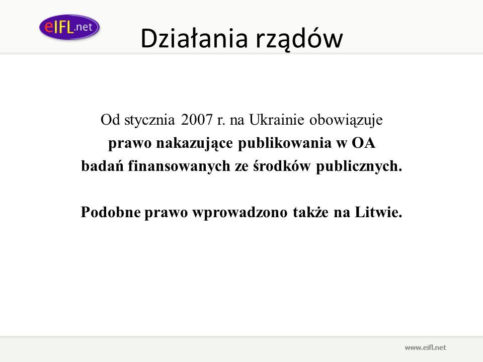 Działania rządów Od stycznia 2007 r. na Ukrainie obowiązuje prawo nakazujące publikowania w OA badań finansowanych ze środków publicznych. Podobne pra