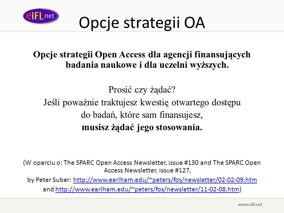 Opcje strategii OA Opcje strategii Open Access dla agencji finansujących badania naukowe i dla uczelni wyższych. Prosić czy żądać? Jeśli poważnie trak