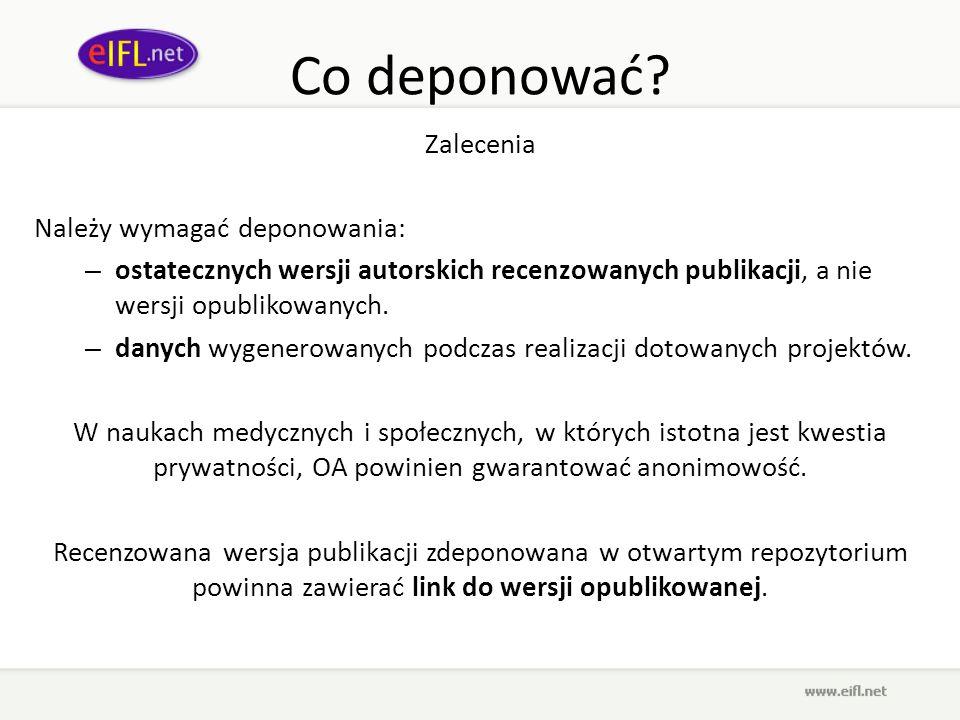 Co deponować? Zalecenia Należy wymagać deponowania: – ostatecznych wersji autorskich recenzowanych publikacji, a nie wersji opublikowanych. – danych w