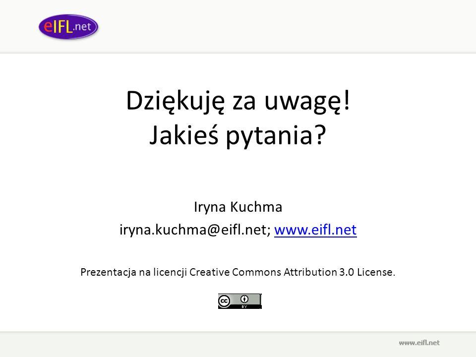 Dziękuję za uwagę! Jakieś pytania? Iryna Kuchma iryna.kuchma@eifl.net; www.eifl.netwww.eifl.net Prezentacja na licencji Creative Commons Attribution 3