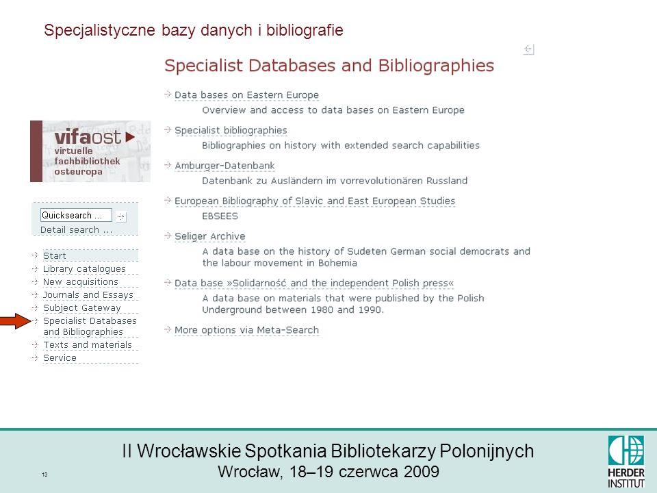 II Wrocławskie Spotkania Bibliotekarzy Polonijnych Wrocław, 18–19 czerwca 2009 13 Specjalistyczne bazy danych i bibliografie