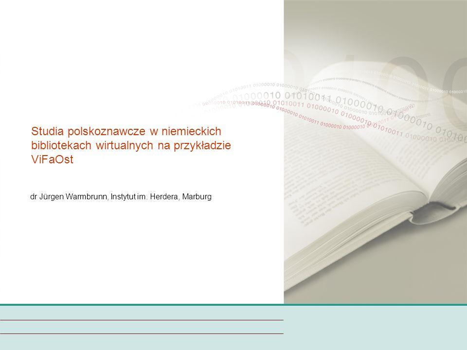 Studia polskoznawcze w niemieckich bibliotekach wirtualnych na przykładzie ViFaOst dr Jürgen Warmbrunn, Instytut im.